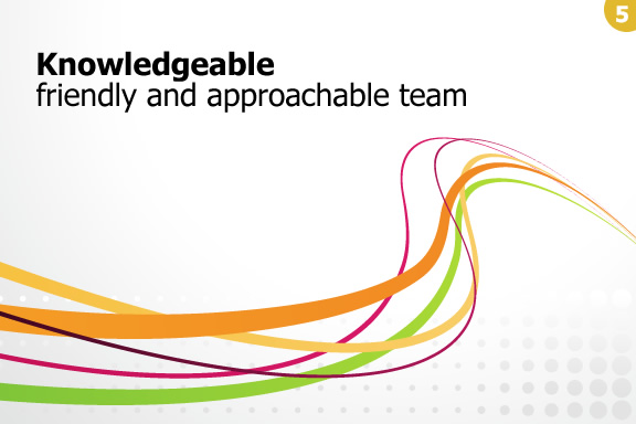 Knowledgable, firendly and approachable team